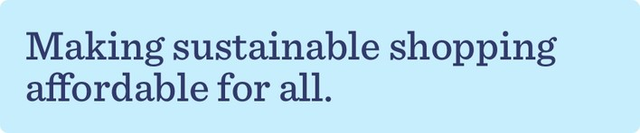 Making sustainable shopping affordable for all.
